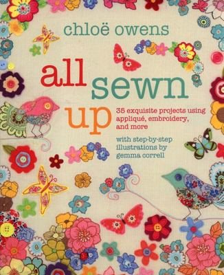 All Sewn Up - 35 Exquisite Projects Using Applique, Embroidery, and More