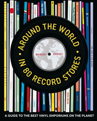 Around the World in 80 Record Stores: A Journey to the Best Vinyl Emporiums on the Planet