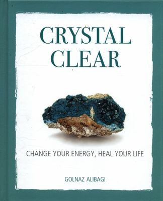 Crystal Clear - Change Your Energy, Heal Your Life