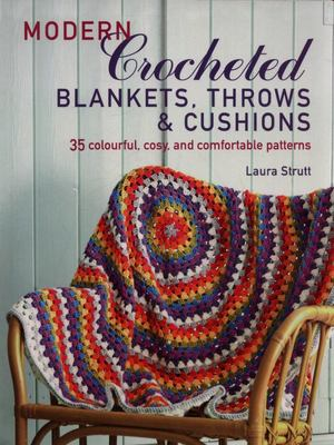 Modern Crocheted Blankets, Throws and Cushions - 35 Colourful, Cosy and Comfortable Patterns