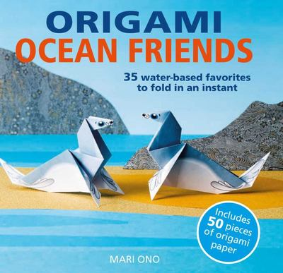 Origami Ocean Friends - 35 Water-Based Favorites to Fold in an Instant: Includes 50 Pieces of Origami Paper