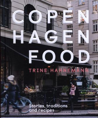 Copenhagen Food - Culture, Tradition and Recipes
