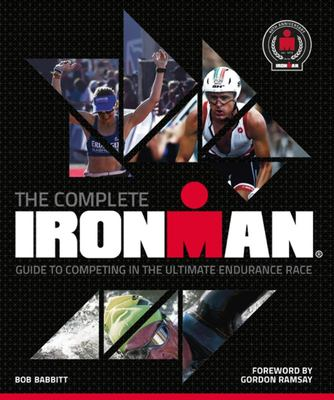 The Complete Ironman - The Official Illustrated Guide to the Ultimate Endurance Race