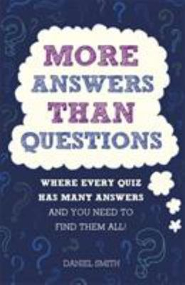 More Answers Than Questions - 50 Quizzes, 550 Questions - Thousands of Answers to Find