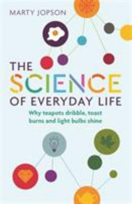 Science of Everyday Life - Why Teapots Dribble, Toast Burns and Light Bulbs Shine