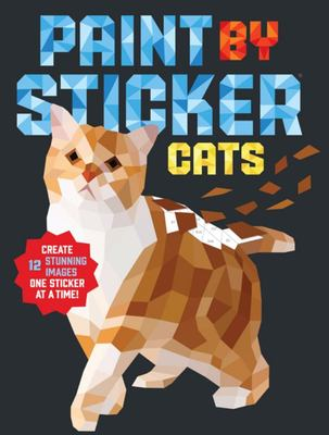 Paint by Sticker: Cats Create 12 Pictures One Sticker at a Time!