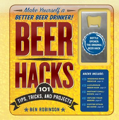Beer Hacks - 100 Tips and Tricks to Better Your Brew
