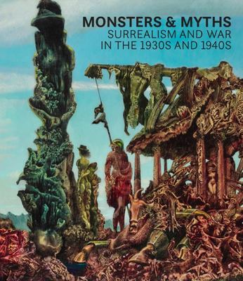 Monsters and Myths - Surrealism and War in the 1930s And 1940s