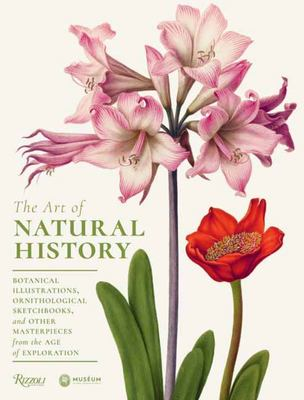 The Art of Natural History - Botanical Illustrations, Ornithological Sketchbooks, and Other Masterpieces from the Age of Exploration