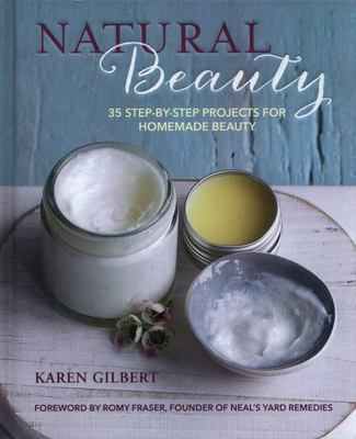 Natural Beauty - 35 Step-By-step Projects for Homemade Beauty