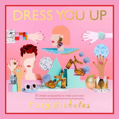 Dress You Up - 30 Simple Accessories to Make and Wear