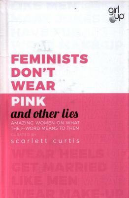 Feminists Don't Wear Pink (and other lies): Amazing women on what the Fword means to them
