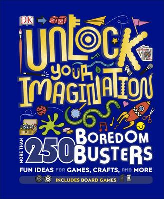 Unlock Your Imagination - 250 Boredom Busters - Fun Ideas for Games, Crafts, and Challenges