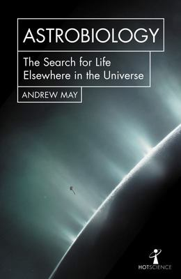 Astrobiology - The Search for Life Elsewhere in the Universe
