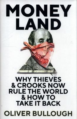 Moneyland - Why Thieves and Crooks Now Rule the World and How to Take It Back