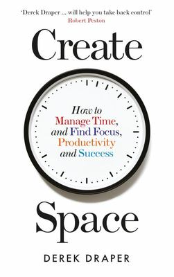 Create Space - How to Manage Time and Find Focus, Productivity and Success