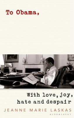 To Obama, With Love, Joy, Hate and Despair