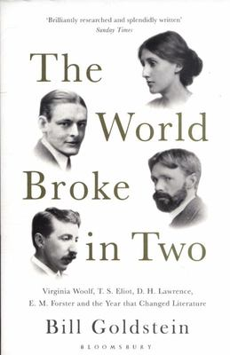 The World Broke in Two - Virginia Woolf, T. S. Eliot, D. H. Lawrence, E. M. Forster and the Year That Changed Literature
