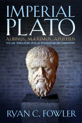 Imperial Plato - Albinus, Maximus, Apuleius: Text and Translation, with an Introduction and Commentary