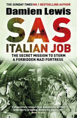 SAS Italian Job: The Secret Mission to Storm a Forbidden Nazi Fortress