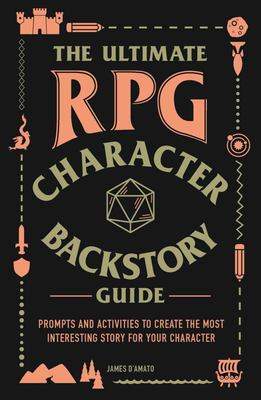 The Ultimate RPG Character Backstory Book - Prompts and Activities to Build Your Greatest Adventure