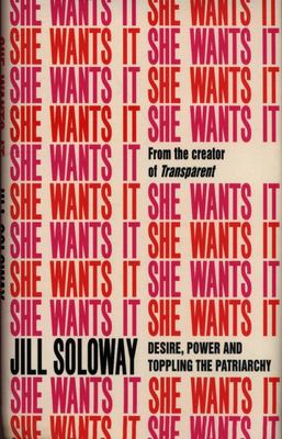She Wants It - Desire, Power, and Toppling the Patriarchy