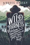 Wild Journeys: New Zealand's Fmous & Infamous, historic and off-the beaten-path Journeys, Tracks, Routes & Passages