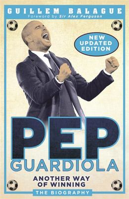 Pep Guardiola - Another Way of Winning: the Biography