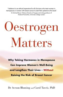 Oestrogen Matters: Why Taking Hormones in Menopause Improves Women's Well-Being, Lengthens Their Lives - and Doesn't Raise the Risk of Breast Cancer
