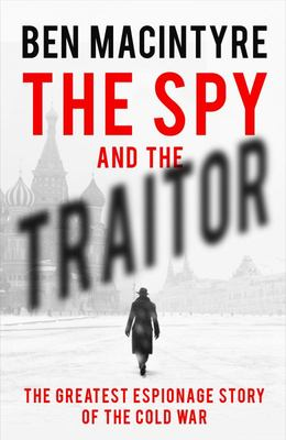 The Spy and the Traitor: Thje Greatest Espionage Story of the Cold War
