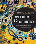 Welcome to Country: A Travel Guide to Indigenous Australia - Indie Illustrated Non-Fiction Winner 2019