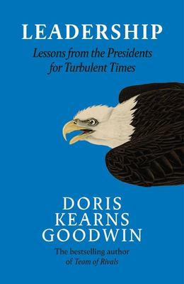 Leadership: Lessons from the Presidents for Turbulent Times