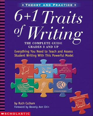 The 6 + 1 Traits of Writing - The Complete Guide - Grades 3 and up - Everything You Need to Teach and Assess Student Writing with This Powerful Model