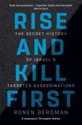 Rise and Kill First - The Secret History of Israel's Targeted Assassinations