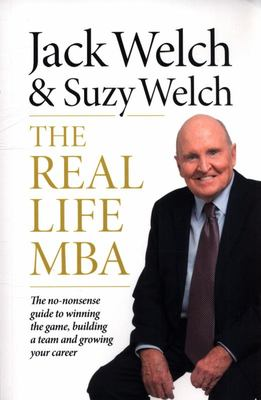 The Real-Life MBA - The No-Nonsense Guide to Winning the Game, Building a Team and Growing Your Career