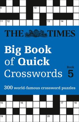 The Times Big Book of Quick Crosswords Book 5 - 300 World-Famous Crossword Puzzles
