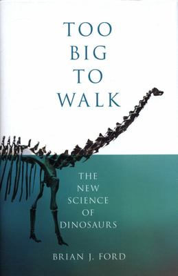 Too Big to Walk - The New Science of Dinosaurs