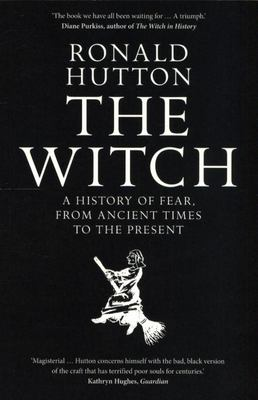 The Witch - A History of Fear, from Ancient Times to the Present