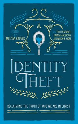 Identity Theft - Reclaiming the Truth of Our Identity in Christ