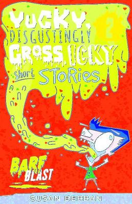 Yucky, Disgustingly Gross, Icky Short Stories No. 2 - Barf Blast