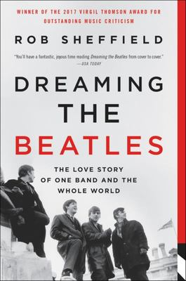 Dreaming the Beatles - The Love Story of One Band and the Whole World