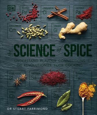 Science of Spice, The: Understand Flavour Connections and Revolutionize Your Cooking