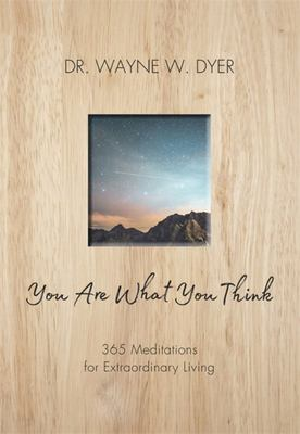 You Are What You Think - 365 Meditations for Extraordinary Living