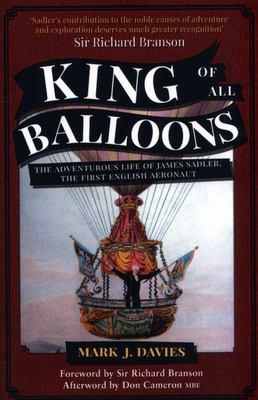 King of All Balloons - The Adventurous Life of James Sadler, the First English Aeronaut