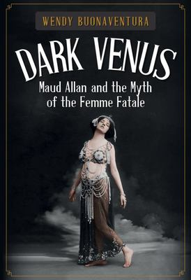 Dark Venus - Maud Allan and the Myth of the Femme Fatale