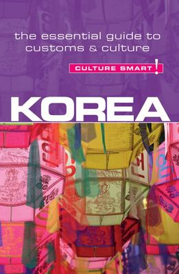 Korea - Culture Smart! - The Essential Guide to Culture and Customs