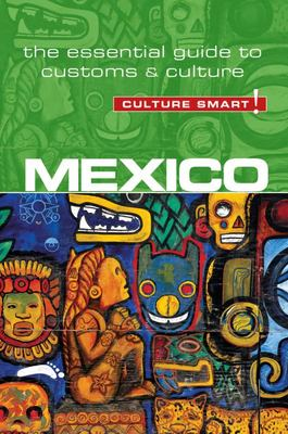 Mexico - Culture Smart! - The Essential Guide to Customs and Culture