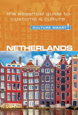Netherlands - Culture Smart! - The Essential Guide to Customs and Culture