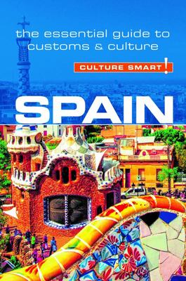 Spain - Culture Smart! - The Essential Guide to Customs and Culture