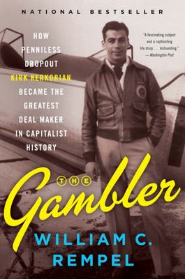 The Gambler: How a Penniless Dropout Became One of the Greatest Deal Makers in Capitalist History
